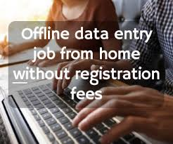 Offline Data Entry Jobs Without Registration Fees And Without Investment